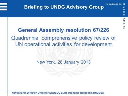 General Assembly resolution 67/226 Quadrennial comprehensive policy review of UN operational activities for development New York, 28 January 2013 Briefing.