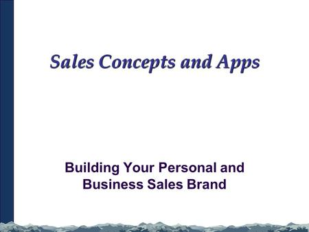 Sales Concepts and Apps Building Your Personal and Business Sales Brand.
