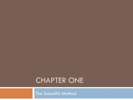 CHAPTER ONE The Scientific Method. Section 1: What is Science?  Science:  a way of learning more about the natural world.  questions about art, politics,