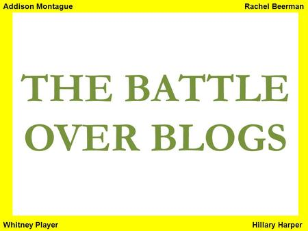 THE BATTLE OVER BLOGS Rachel BeermanAddison Montague Hillary HarperWhitney Player.