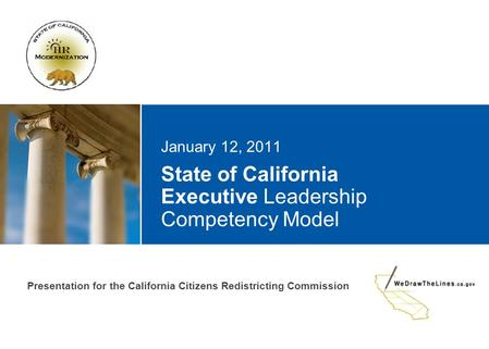 State of California Executive Leadership Competency Model January 12, 2011 Presentation for the California Citizens Redistricting Commission.