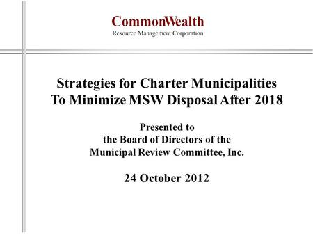 Strategies for Charter Municipalities To Minimize MSW Disposal After 2018 Presented to the Board of Directors of the Municipal Review Committee, Inc. 24.