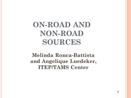 1 ON-ROAD AND NON-ROAD SOURCES Melinda Ronca-Battista and Angelique Luedeker, ITEP/TAMS Center.
