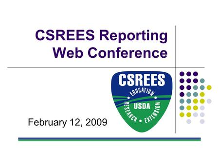 CSREES Reporting Web Conference February 12, 2009.