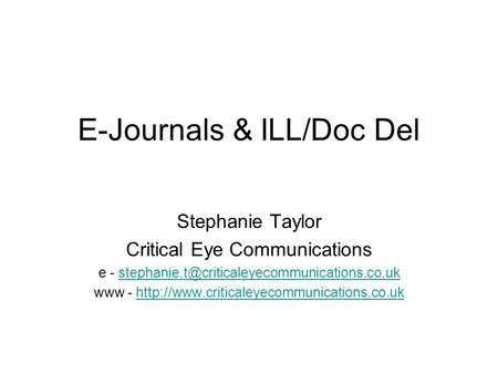 E-Journals & ILL/Doc Del Stephanie Taylor Critical Eye Communications e -
