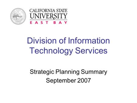 Division of Information Technology Services Strategic Planning Summary September 2007.