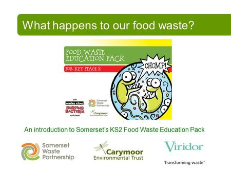 What happens to our food waste? An introduction to Somerset's KS2 Food Waste Education Pack.