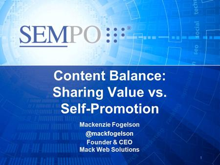 1 Content Balance: Sharing Value vs. Self-Promotion Mackenzie Founder & CEO Mack Web Solutions.