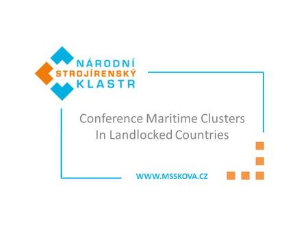 WWW.MSSKOVA.CZ Conference Maritime Clusters In Landlocked Countries.