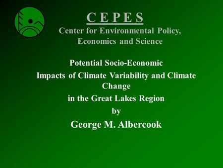 Potential Socio-Economic Impacts of Climate Variability and Climate Change in the Great Lakes Region by George M. Albercook C E P E S Center for Environmental.