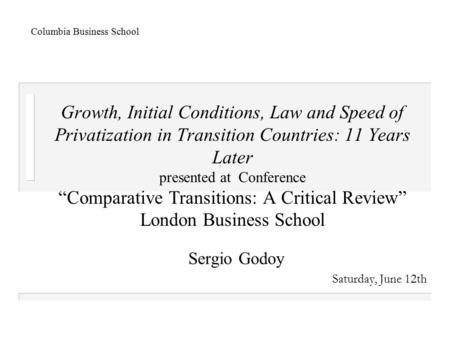"Growth, Initial Conditions, Law and Speed of Privatization in Transition Countries: 11 Years Later presented at Conference ""Comparative Transitions: A."