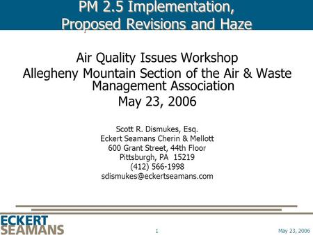 May 23, 20061 PM 2.5 Implementation, Proposed Revisions and Haze Air Quality Issues Workshop Allegheny Mountain Section of the Air & Waste Management Association.