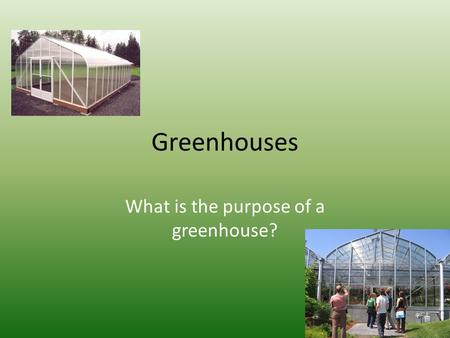 Greenhouses What is the purpose of a greenhouse?.