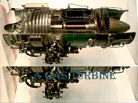 A GAS TURBINE. CONTENT  INTRODUCTION  THEORY OF OPERATION  BRAYTON CYCLE  TYPES OF GAS TURBINE  SCALE JET ENGINE  MICROTURBINES  GAS TURBINE IN.
