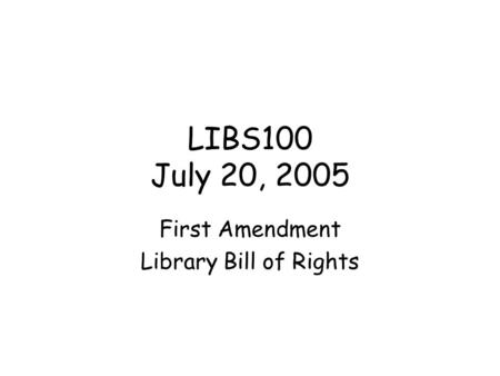 LIBS100 July 20, 2005 First Amendment Library Bill of Rights.