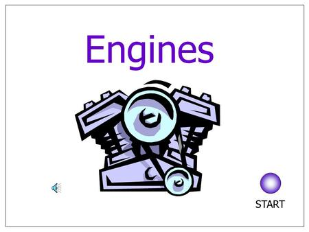 Engines START Four stroke petrol Two stroke petrol Diesel Click an engine to select.