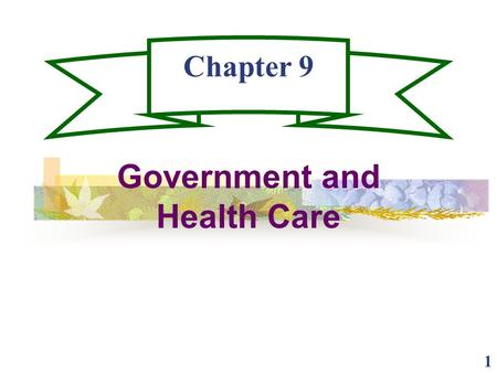 1 Chapter 9 Government and Health Care. 2 Government Health Care Spending Government spending represents 45% of the $1.3 trillion spent on Health Care.