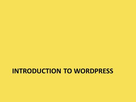 INTRODUCTION TO WORDPRESS. About WordPress The free service that we will use from WordPress is often used as blogging software – very little knowledge.