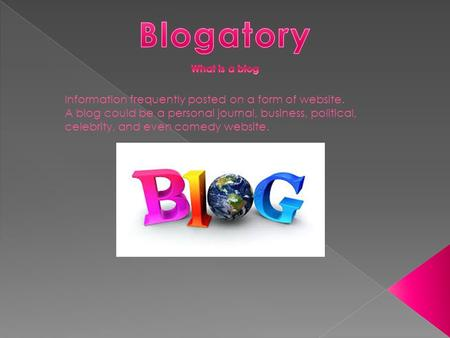 Information frequently posted on a form of website. A blog could be a personal journal, business, political, celebrity, and even comedy website.