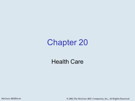 McGraw-Hill/Irwin © 2002 The McGraw-Hill Companies, Inc., All Rights Reserved. Chapter 20 Health Care.