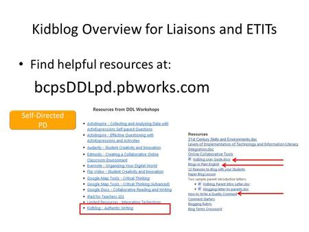 Kidblog Overview for Liaisons and ETITs Find helpful resources at: bcpsDDLpd.pbworks.com.