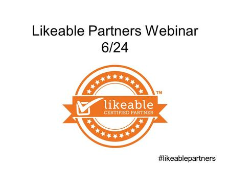 Likeable Partners Webinar 6/24 #likeablepartners.