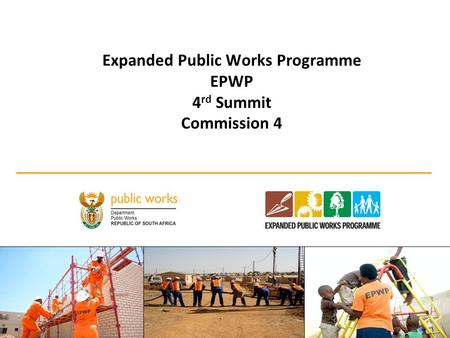 Expanded Public Works Programme EPWP 4 rd Summit Commission 4 1.