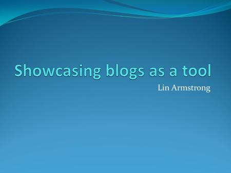 Lin Armstrong. What is a blog? A web page that is like a diary on the internet. It allows people to post their thoughts, ideas, feelings, and photos onto.