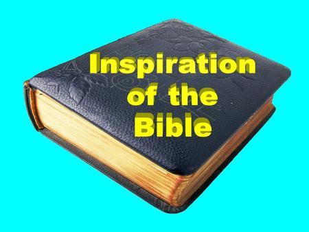 The Inspiration Of the Bible The Inspiration Of the Bible All scripture is given by inspiration of God, and is profitable for doctrine, for reproof, for.