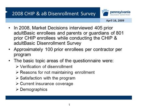 2008 CHIP & aB Disenrollment Survey April 16, 2009 1 In 2008, Market Decisions interviewed 405 prior adultBasic enrollees and parents or guardians of 801.