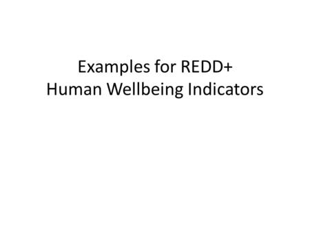 Examples for REDD+ Human Wellbeing Indicators. Livelihood Livelihood is the level of household engagement in strategies and activities that support.