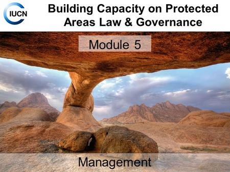 Building Capacity on Protected Areas Law & Governance Management Module 5.