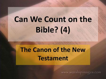 Can We Count on the Bible? (4) The Canon of the New Testament.