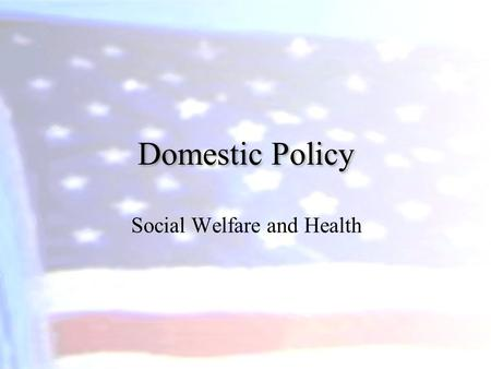 Domestic Policy Social Welfare and Health. 3 The Evolution of Social Welfare Policies  Most of our major federal social welfare programs were developed.