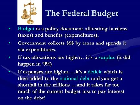 The Federal Budget Budget is a policy document allocating burdens (taxes) and benefits (expenditures).Budget is a policy document allocating burdens (taxes)