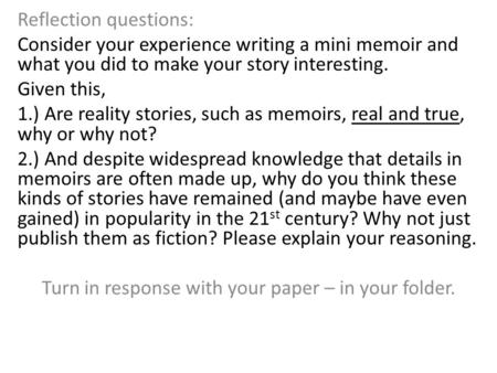 Reflection questions: Consider your experience writing a mini memoir and what you did to make your story interesting. Given this, 1.) Are reality stories,