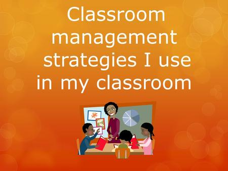 Classroom management strategies I use in my classroom.