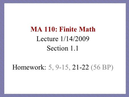 MA 110: Finite Math Lecture 1/14/2009 Section 1.1 Homework: 5, 9-15, 21-22 (56 BP)