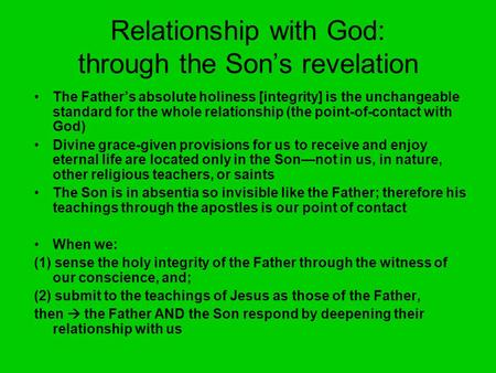 Relationship with God: through the Son's revelation The Father's absolute holiness [integrity] is the unchangeable standard for the whole relationship.