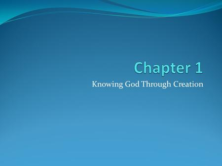 Knowing God Through Creation. When did you first realize that God exists?