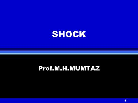 1 SHOCK Prof.M.H.MUMTAZ. 2 SHOCK Inadequate perfusion (blood flow) leading to inadequate oxygen delivery to tissues.