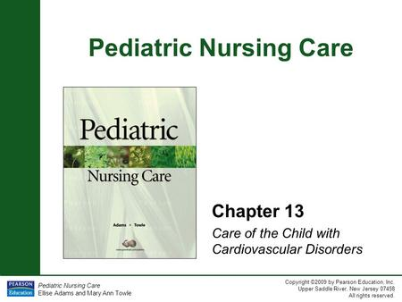 Pediatric Nursing Care Copyright ©2009 by Pearson Education, Inc. Upper Saddle River, New Jersey 07458 All rights reserved. Pediatric Nursing Care Ellise.