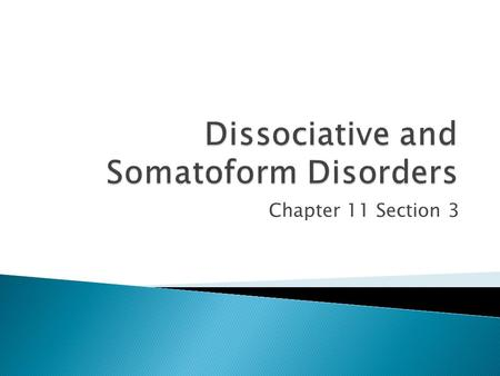 Chapter 11 Section 3.  Involve changes in consciousness, memory, or self-identity.  These disorders affect the ability to maintain a cohesive sense.