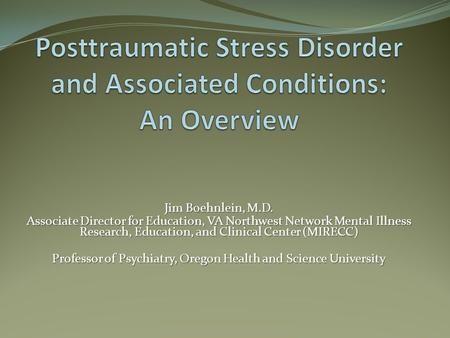 Jim Boehnlein, M.D. Associate Director for Education, VA Northwest Network Mental Illness Research, Education, and Clinical Center (MIRECC) Professor of.