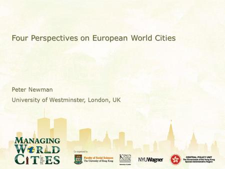 Four Perspectives on European World Cities Peter Newman University of Westminster, London, UK.