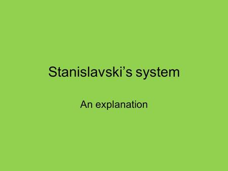 Stanislavski's system An explanation. So… What's this Stan bloke all about? (style) Naturalism- appearing to present reality on stage Using past experience.