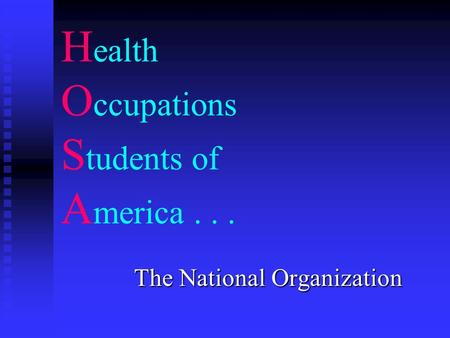 H ealth O ccupations S tudents of A merica... The National Organization.