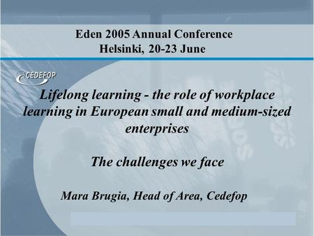 Eden 2005 Annual Conference, Helsinki, 20-23 June 1 Lifelong learning - the role of workplace learning in European small and medium-sized enterprises The.