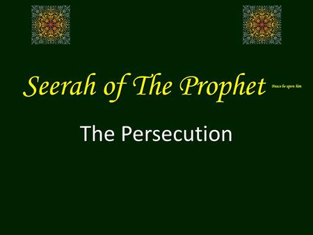 Seerah of The Prophet Peace be upon him The Persecution.