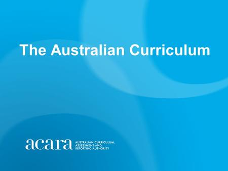 The Australian Curriculum. Outline Context, background and developments Key Concepts of the Australian curriculum The Implementation issue 1.